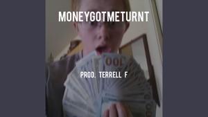 MoneyGotMeTurnt (Prod. Terrell F)