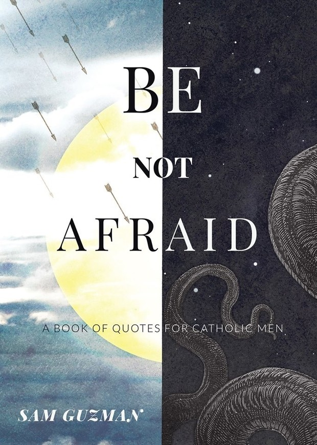 Be Not Afraid: A Book of Quotes for Catholic Men