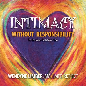 Intimacy Without Responsibility - the Conscious Evolution of Love