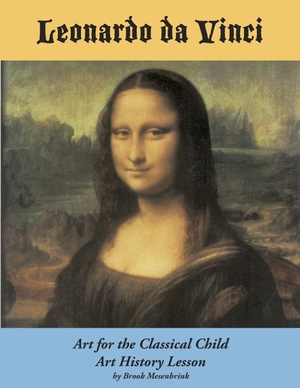 Leonardo da Vinci Art History Lesson, by Brook Mesenbrink, Art for the Classical Child