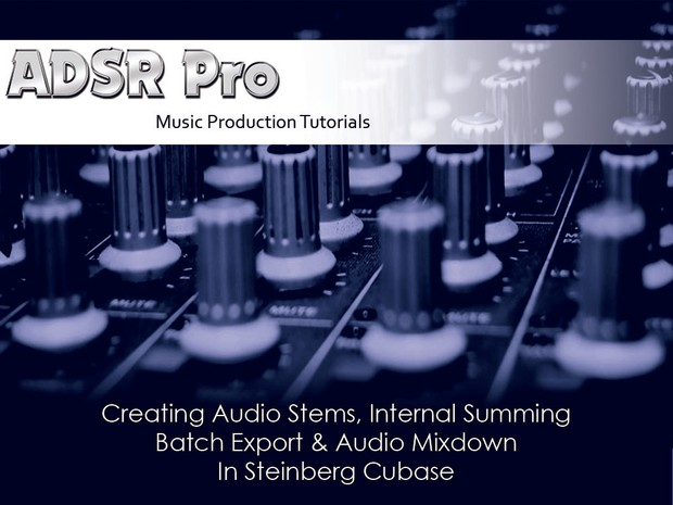 Creating Audio Stems, Internal Summing, Batch Export & Audio Mixdown in  Steinberg Cubase