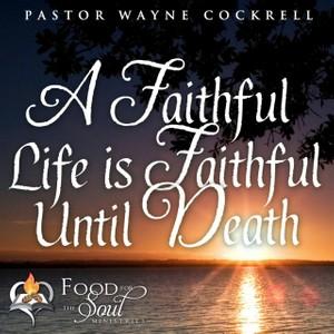 A Faithful Life is Faithful until Death