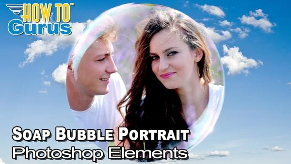 Photoshop Elements How To Put a Portrait into a Soap Bubble - Instagram Selfie Idea