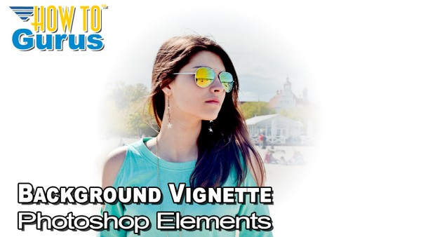 Photoshop Elements Quick and Easy Background Vignette Instagram Ready Selfie Effect