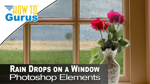 Photoshop Elements Rain Drops with Background Change and Merge Photos 2018 15 14 13 12 Tutorial