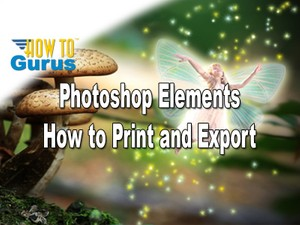 How to Print or Export Photos and Projects in Adobe Photoshop Elements 15 14 13 12 11