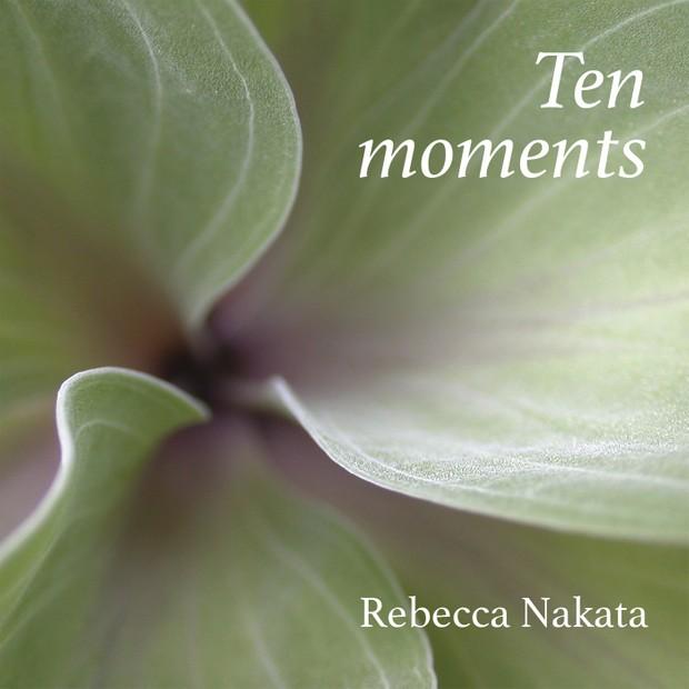 Rebecca Nakata - TEN MOMENTS