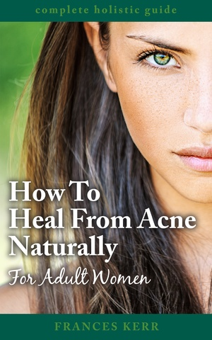 How To Heal From Acne Naturally: For Adult Women