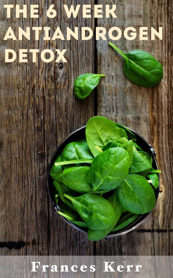 The 6 Week Antiandrogen Detox - Frances Kerr