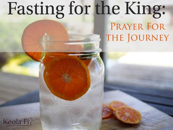 Fasting for the King: Prayer for the Journey
