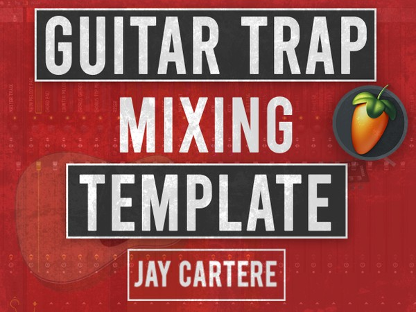 FL Studio Guitar Trap Beat Mixing Template (Stock & Full Version Included)