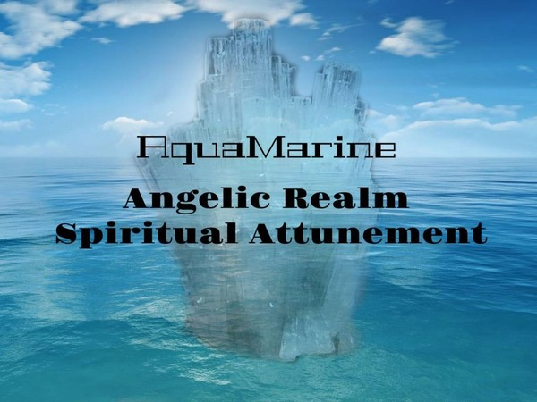 Aqua Aura Marine Angelic Spiritual Attunement