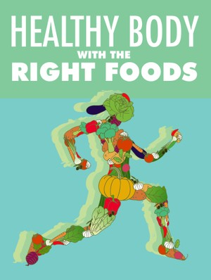 Healthy Body with The Right Foods