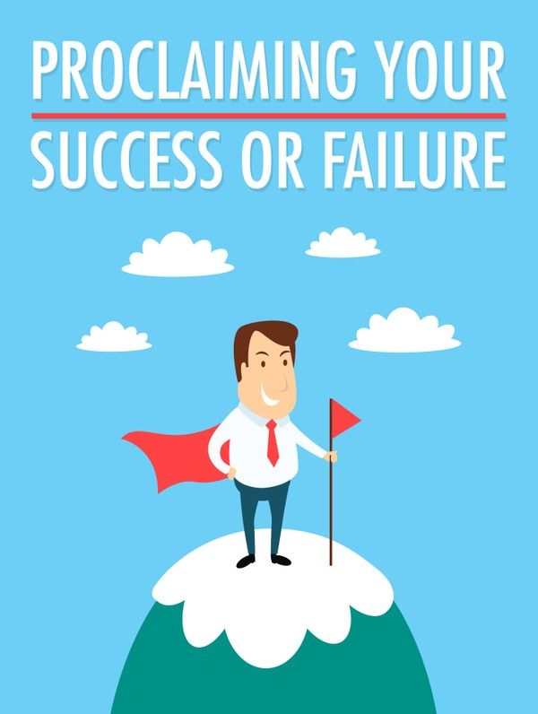 Proclaiming Your Success Or Failure