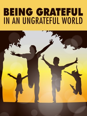 Being Grateful In An Ungrateful World