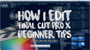 How I Edit - Final Cut Pro X Beginner Guide