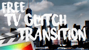 Free TV Glitch Transition - Final Cut Pro X