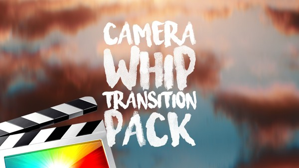 Camera Whip Transition Pack - Final Cut Pro X 10.4.4