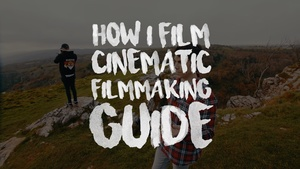 How I Film - Cinematic Filmmaking Guide