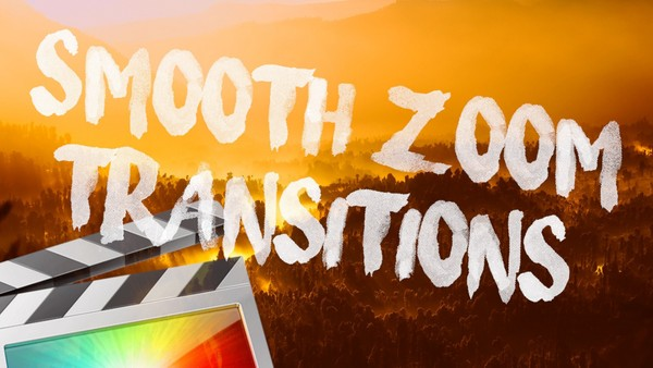 Smooth Zoom 2.0 Transitions - Final Cut Pro X