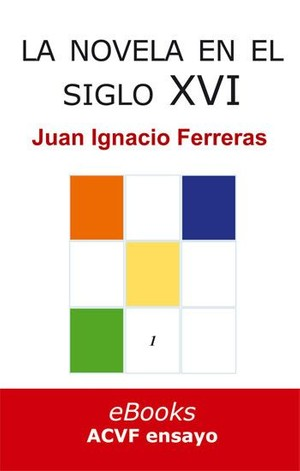 La novela en el siglo XVI, por Juan Ignacio Ferreras (epub)