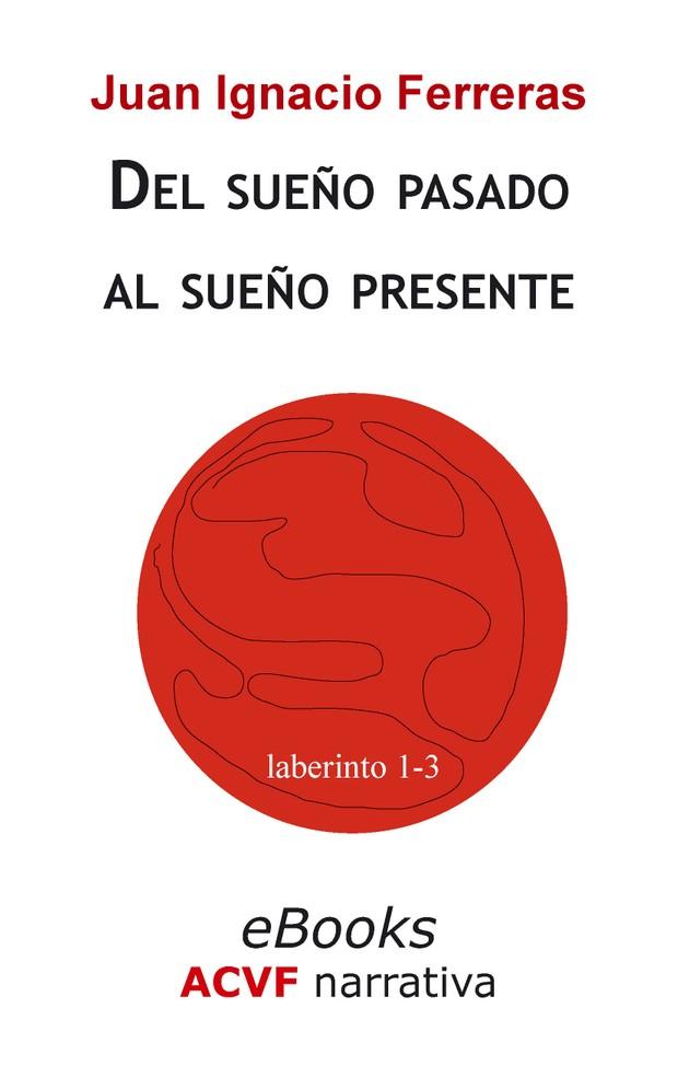 Del sueño pasado al sueño presente (Laberinto 1-3), de Juan Ignacio Ferreras (epub)