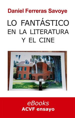 Lo fantástico en la literatura y el cine, de Daniel Ferreras Savoye (epub)