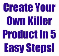 Create Your Own Killer Product In 5 Easy Steps
