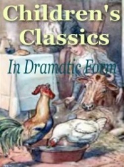 Childrens Classics In Dramatic Form