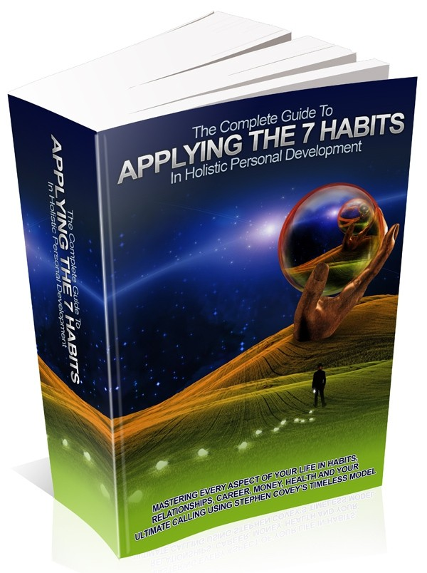 The Complete Guide To Applying The 7 Habits In Holistic Personal Development