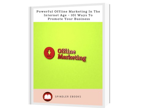 Powerful Offline Marketing In The Internet Age - 101 Ways To Promote Your Business