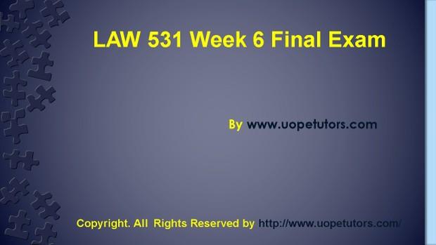 Business LAW 531 Week 6 Final Exam UOP HomeWork Tutorial