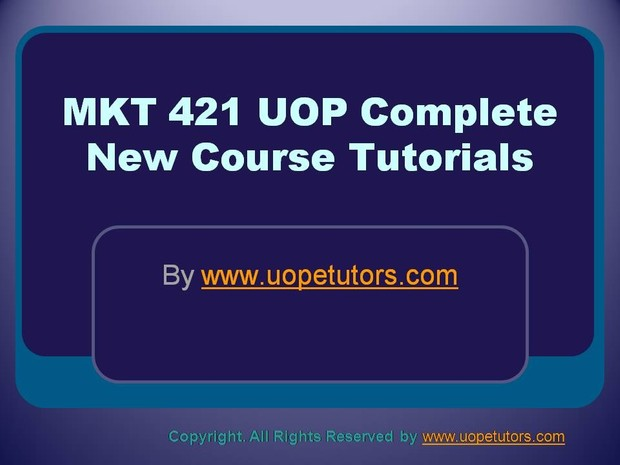 MKT 421 UOP Complete New Course Tutorials