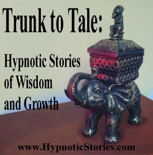 Trunk to Tale: Hypnotic Stories of Wisdom and Growth