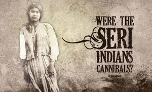 Were the Seri Indians Cannibals?