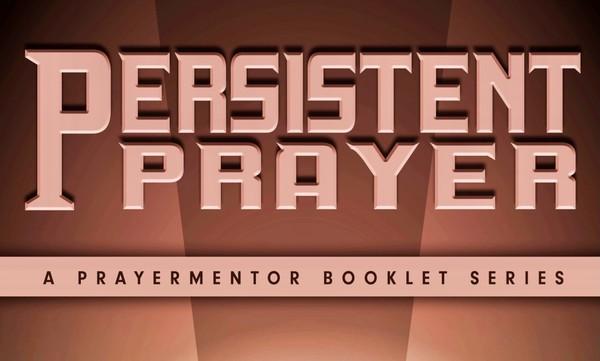 Persistent Prayer - Prayer Efforts