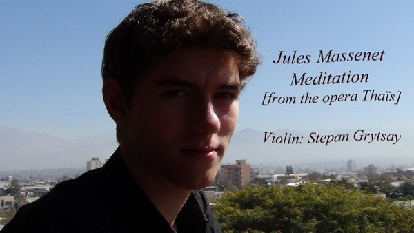 "J.Massenet ""Meditation""  by Stepan Grytsay"