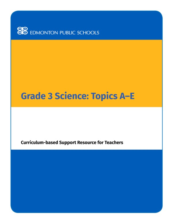Grade 3 Science: Topics A-E Curriculum-based Support Resource for Teachers