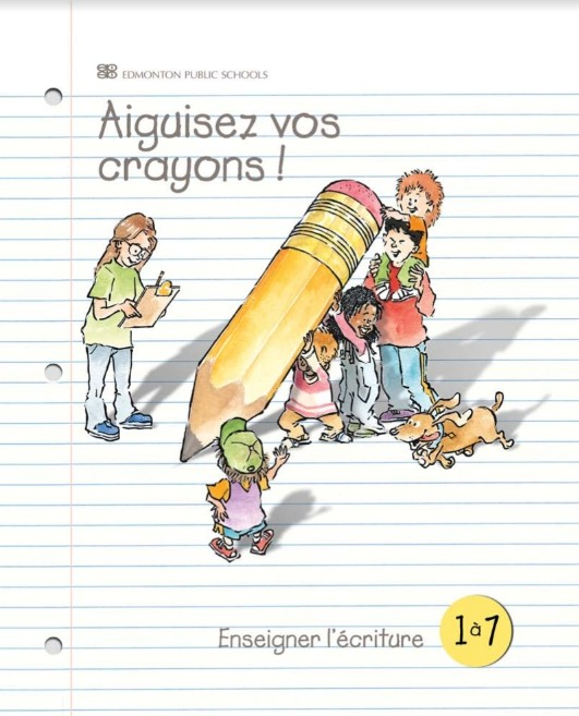 French Pushing The Pencil / Aiguisez Vos Crayons: Enseigner l'eciture 1 a 7