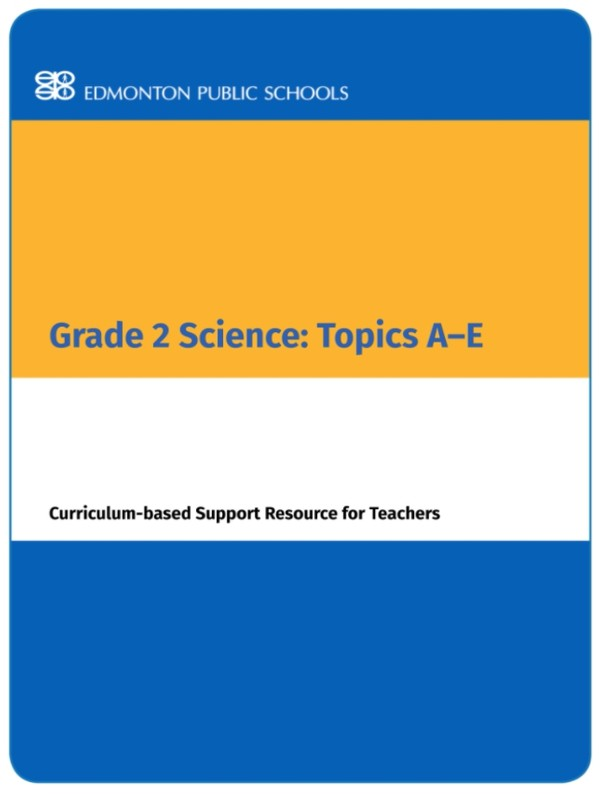 Grade 2 Science: Topic A-E Curriculum-Based Support Resource for Teachers
