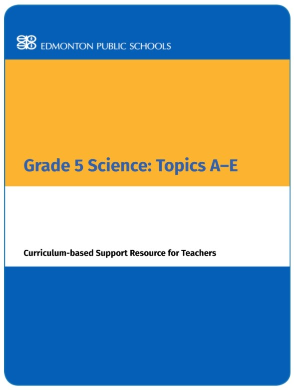 Grade 5 Science: Topics A-E Curriculum-based Support Resource for Teachers