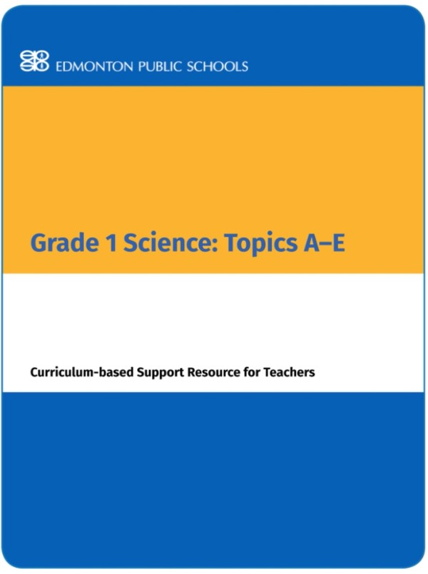 Grade 1 Science: Topics A-E Curriculum-based Support Resource for Teachers