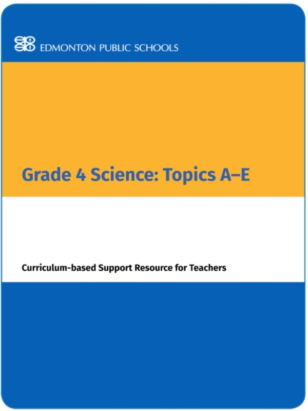 Grade 4 Science: Topics A-E Curriculum-based Support Resource for Teachers