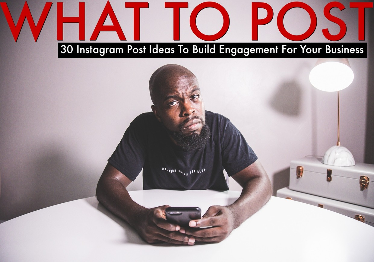 What To Post | 30 Instagram Post Ideas To Build Engagement For Your Business