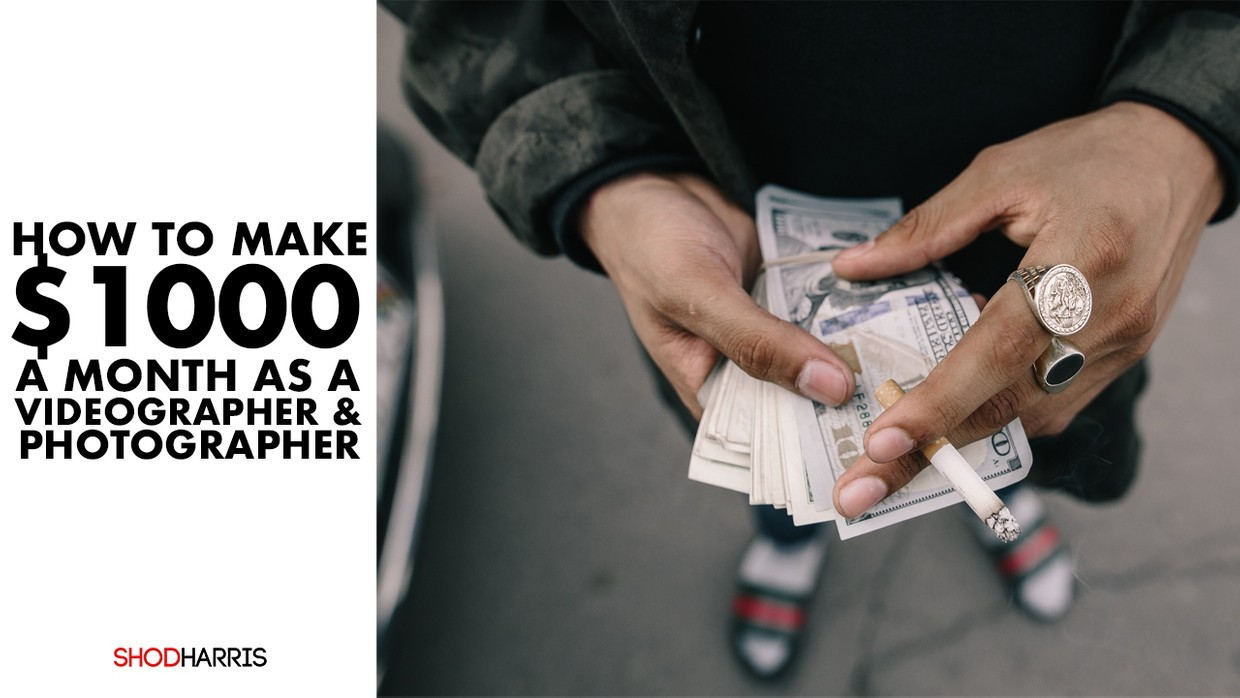 How To Make $1000 A Month As A Videographer & Photographer