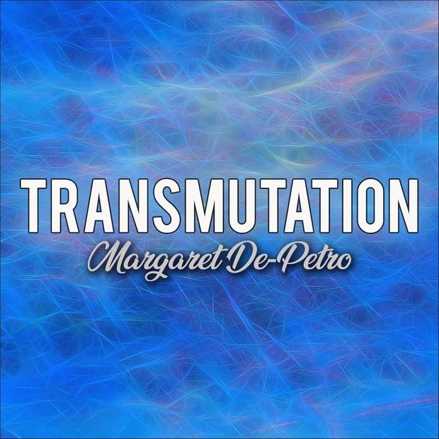 Transmutation By Margaret De-Petro