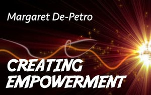 Exercises For Creating Empowerment - By Margaret De-Petro