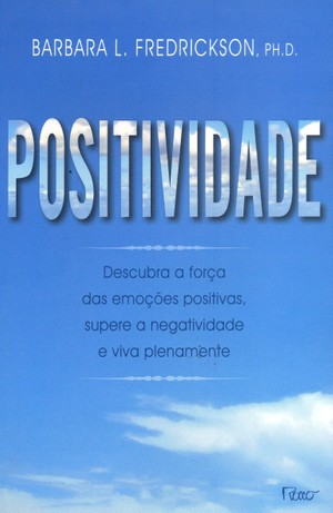Positividade: Descubra a Força das Emoções Positivas, Supere a Negatividade e Viva Plenamente