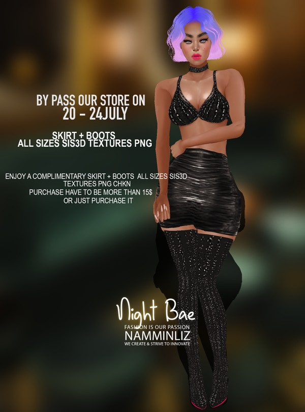 By Pass our stores on 20 to 24 July to get a complimentary Night Bae Skirt + Boots Alla sizes Sis3d