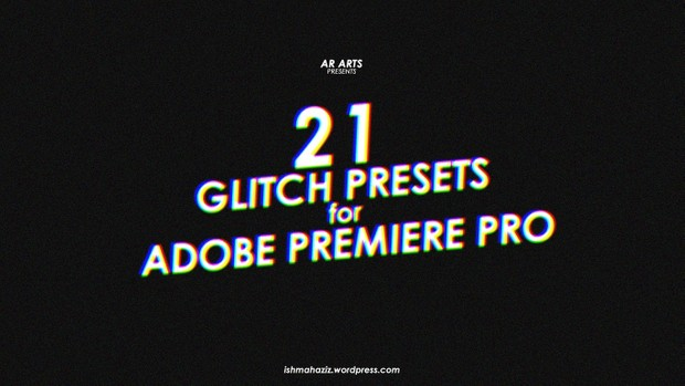 AR ARTS 21 GLITCH PRESETS for ADOBE PREMIERE PRO